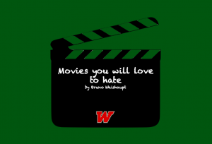 Movies youd love to hate.. but cant